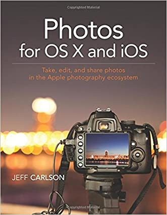 Photos for OS X and iOS: Take, edit, and share photos in the Apple photography ecosystem written by Jeff Carlson