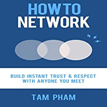 How to Network: Build Instant Trust & Respect with Anyone You Meet Audiobook by Tam Pham Narrated by Tam Pham