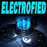 Electrofied (The Best Electro House, Electronic Dance, EDM, Techno, House & Progressive Trance)