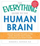 The Everything® Guide to the Human Brain: Journey through the parts of the brain, discover how it works, and improve your brain's health (Everything (Health)) Rudolph C. Hatfield PhD