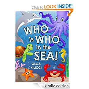 FREE KINDLE BOOK: Who is Who in the Sea!, by Olga Kilicci. Publication Date: May 13, 2012