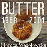 Butter, 1968-2001 | Monica Wesolowska