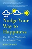 img - for Nudge Your Way to Happiness: The 30 Day Workbook for a Happier You by Jon Cousins (2016-04-26) book / textbook / text book