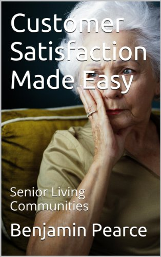 Benjamin Pearce - Customer Satisfaction Made Easy: Senior Living Communities