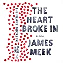 The Heart Broke In (       UNABRIDGED) by James Meek Narrated by John Lee