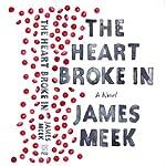 The Heart Broke In | James Meek