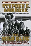 The Wild Blue: The Men and Boys Who Flew the B-24s Over Germany (061350142X) by Stephen E. Ambrose