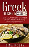 Greek Cooking in 3 Steps: Cook Easy And Healthy Greek Food at Home With Mouth Watering Greek Recipes Cookbook