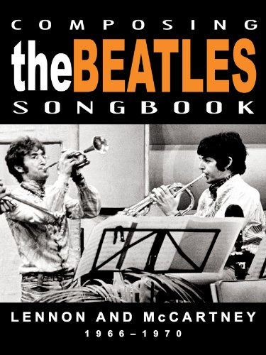 The Beatles - Composing The Beatles Songbook: Lennon And McCartney 1966-1970