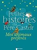 echange, troc Marie-Odile Judes, Martine Bourre, Jean-Luc Moreau, Nicolas Debon, Collectif - Petites histoires du Père Castor : Mes animaux préfères