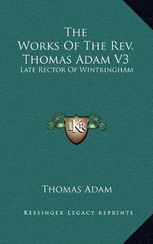 The Works of the REV. Thomas Adam V3: Late Rector of Wintringham