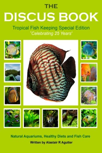 The Discus Book Tropical Fish Keeping Special Edition: Celebrating 25 years - Natural Aquariums, Healthy Diets and Fish Care PDF