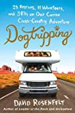 Dogtripping: 25 Rescues, 11 Volunteers, and 3 RVs on Our Canine Cross-Country Adventure