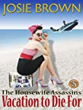 The Housewife Assassins Vacation to Die For (A Funny Romantic Mystery) (Book 5 - The Housewife Assassin Series)