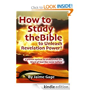 How to Study the Bible to Unleash Revelation Power: a proven system to understand the Word of God like never before