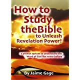 How to Study the Bible to Unleash Revelation Power: a proven step-by-step system to dig deeper into the Word of God [Top Seller] ~ Jaime Gage