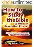 How to Study the Bible to Unleash Revelation Power: A proven step-by-step system to dig deeper into the Word of God [Top Seller]