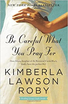 Be Careful What You Pray For (Book 7) - Kimberla Lawson Roby