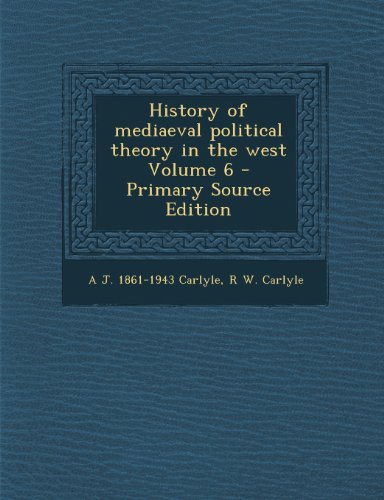 History of mediaeval political theory in the west Volume 6
