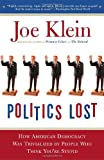 Politics Lost: From RFK to W: How Politicians Have Become Less Courageous and More Interested in Keeping Power than in Doing Whats Right for America