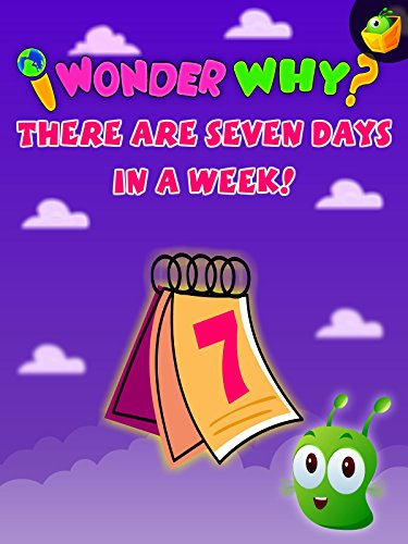 I Wonder Why? There are Seven Days In a Week!