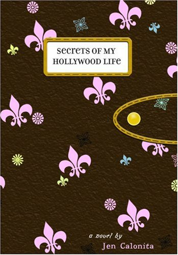 Secrets of my Hollywood Life by Jen Calonita