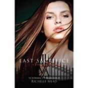 Last Sacrifice: A Vampire Academy Novel, Book 6 | [Richelle Mead]