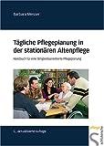 Tägliche Pflegeplanung in der stationären Altenpflege - Handbuch für eine fähigkeitsorientierte Pflegeplanung - Barbara Messer
