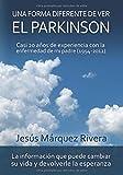 Una forma diferente de ver el Parkinson: Casi 20 años de experiencia con la enfermedad de mi padre (1994-2012)