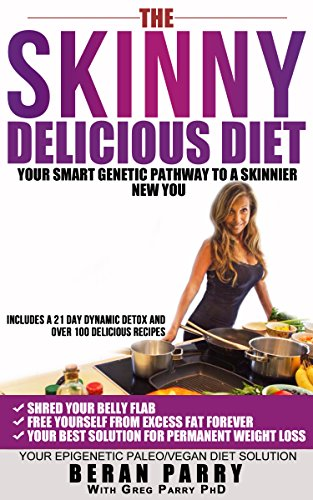 Diets: The Skinny Delicious Diet (Your Smart Paleo Genetic Pathway to a Skinnier New You) Free 21 day Detox (Over 100 Paleo Vegan Recipes) Your Best Solution … Loss (Free from a Excess Fat Forever)