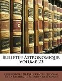 echange, troc Observatoire De Paris - Bulletin Astronomique, Volume 23