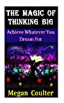 The Magic Of Thinking Big: Achieve Wh...