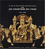 25 ans de dcouvertes archologiques sur les chantiers de l'IFAO : 1981-2006