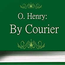 By Courier (       UNABRIDGED) by O. Henry Narrated by Maria Tolkacheva
