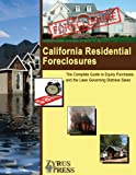 California Residential Foreclosures: The Complete Guide to Equity Purchases and the Laws Governing Distress Sales