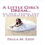A Little Girl's Dream...: An Old Trunk and a Guardian Angel | Paula M. Ezop