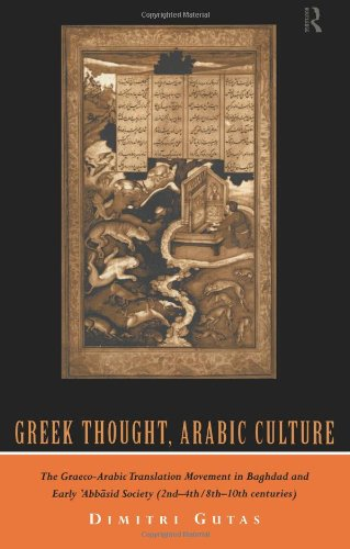 Greek Thought, Arabic Culture: The Graeco-Arabic...