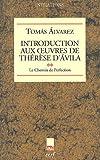 echange, troc Tomas Alvarez - Introduction aux oeuvres de Thérèse d'Avila : Tome 2, Le chemin de perfection