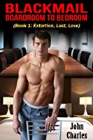 Blackmail: Boardroom To Bedroom [Kindle Edition]