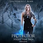 Protector: Night War Saga, Book 1   Leia Stone,S.T. Bende