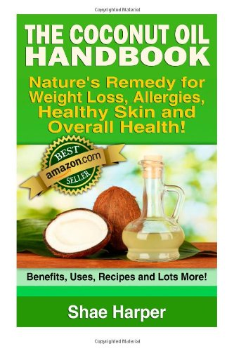 The Coconut Oil Handbook: Nature'S Remedy For Weightloss, Allergies, Healthy Skin And Overall Health - Benefits, Uses, Recipes And Lots More! front-178614