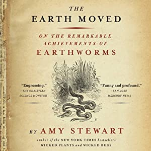 Earth Moved: On the Remarkable Achievements of Earthworms | [Amy Stewart]