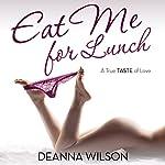 Eat Me for Lunch: A True Taste of Love | Deanna Wilson