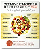 Creative Calories and Recipes For Weight Gain: Featuring Distinguished Chefs