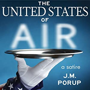 The United States of Air: A Satire | [J.M. Porup]