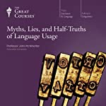 Myths, Lies, and Half-Truths of Language Usage  by The Great Courses, John McWhorter Narrated by Professor John McWhorter