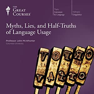 Myths, Lies, and Half-Truths of Language Usage | [The Great Courses, John McWhorter]