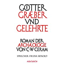 Götter, Gräber und Gelehrte Hörbuch von C. W. Ceram Gesprochen von: Frank Arnold