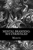 Morte Mental Branding: M/s Unraveled: A Non-Fiction Manual into the world of Master-Mistress/slave relations and how it all works.: 1 (BDSM Uncovered)
