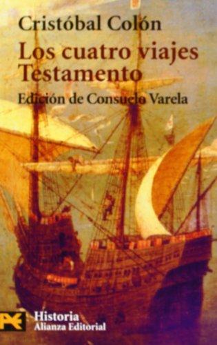 Los cuatro viajes. Testamento (COLECCION HISTORIA) (Humanidades: Historia / Humanities: History) (Spanish Edition)